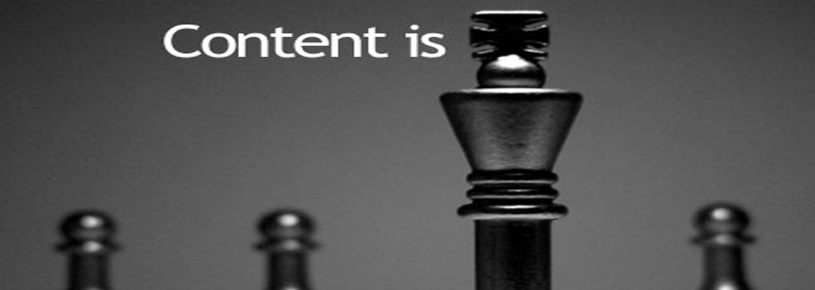 'Content Is King' – Myth, Fact Or A Little Of Both?